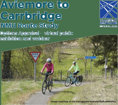 Aviemore to Carrbridge NMU Route Study. Options Appraisa- virtual public exhibition and webinar. Transport Scotland